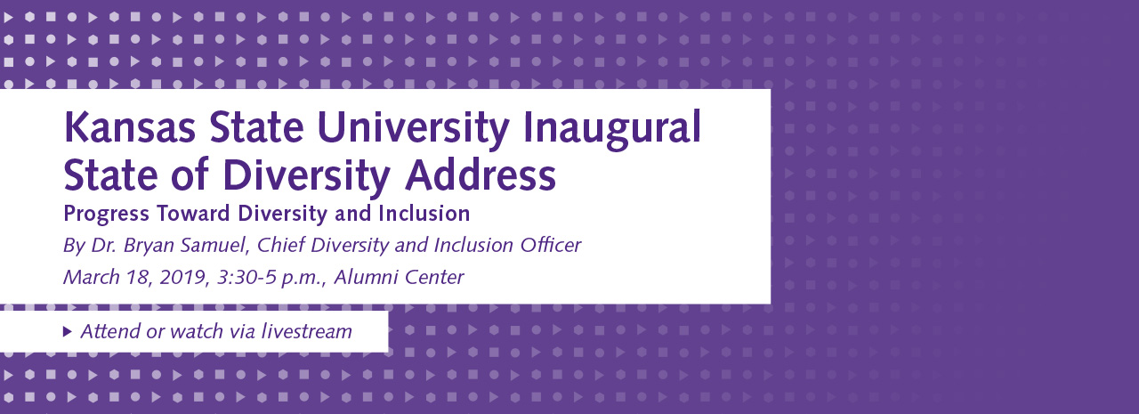 A legacy of acces, opportunity and success. Diversity and Inclusion at Kansas State University.
