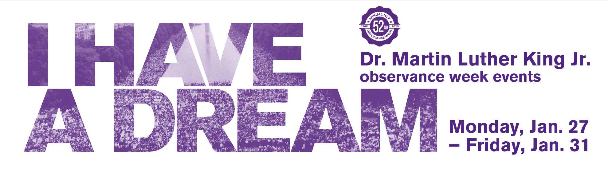 I have a dream; Dr. Martin Luther King Jr. observance week events; Monday Jan. 27 - Friday Jan. 31