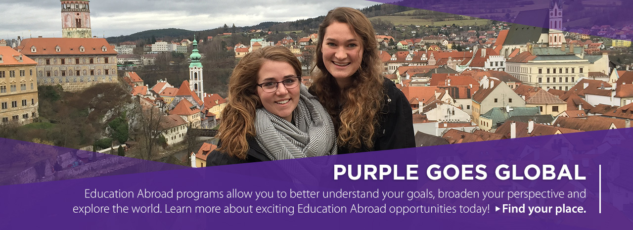 Purple goes global: Education Abroad programs allow you to better understand your goals, broaden your perspective and explore the world. Learn more about exciting Education Abroad opportunities today! Find your place.