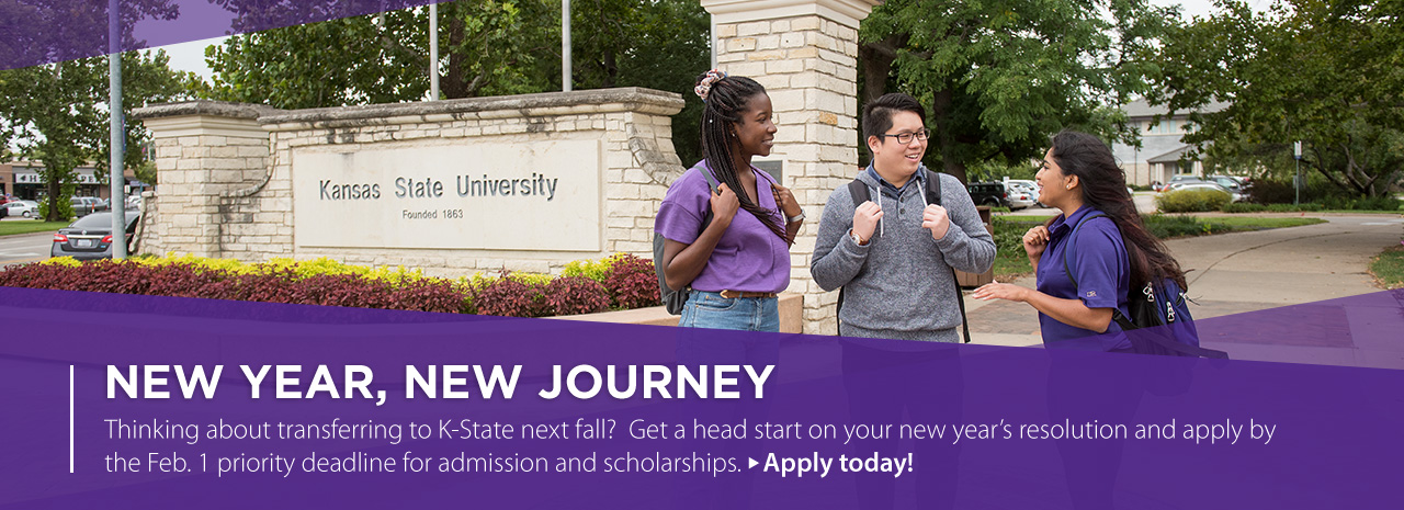 New year, new journey.  Thinking about transferring to K-State next fall?  Get a head start on your new year's resolution and apply by the February 1 priority deadline for admission and scholarships.  Apply today!