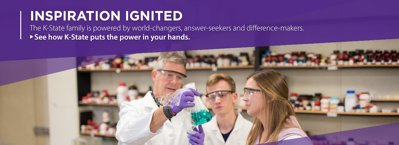 Inspiration ignited.  The K-State family is powered by world-changers, answer-seekers and difference-makers.  See how K-State puts the power in your hands.