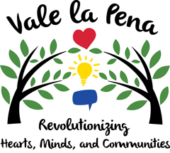 Vale la Pena: Revolutionizing Hearts, Minds, and Communities