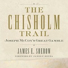"""The Chisholm Trail: Joseph McCoy's Great Gamble"""