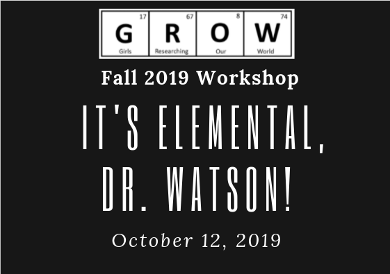 "The GROW Saturday Workshop theme is ""It's Elemental, Dr. Watson!"""