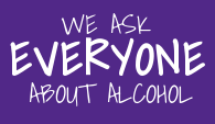 We ask everyone about alcohol