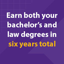 Earn your bachelor's and law degrees in six years total